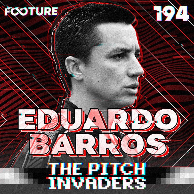 The Pitch Invaders #194 | Entrevista com Eduardo Barros