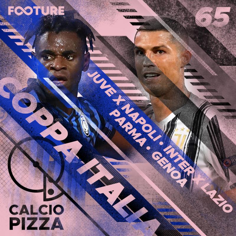 Calciopizza #65 | Juventus e Atalanta decidem a Copa