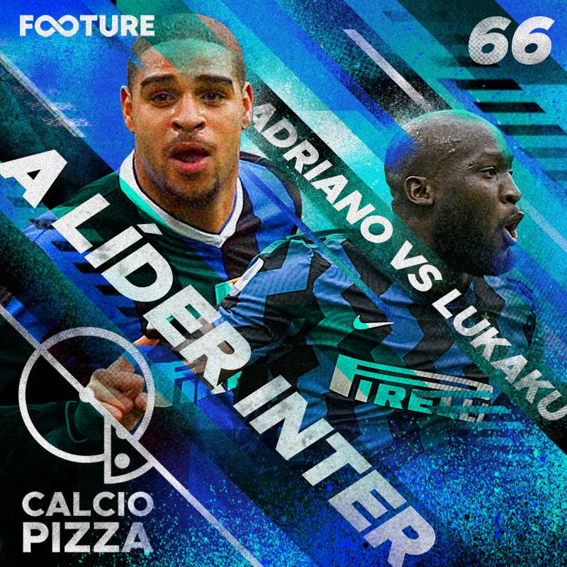 Calciopizza #66 | Inter líder e a discussão: Lukaku ou Adriano?