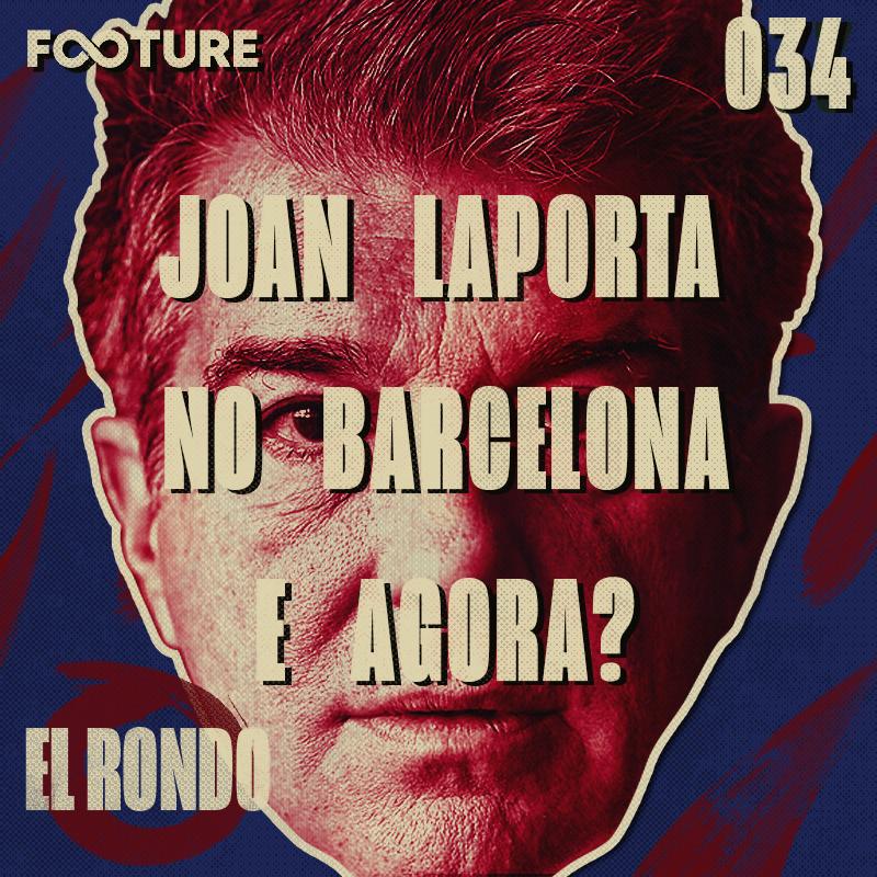 El Rondo #34 | Joan Laporta voltou ao Barcelona: e agora?