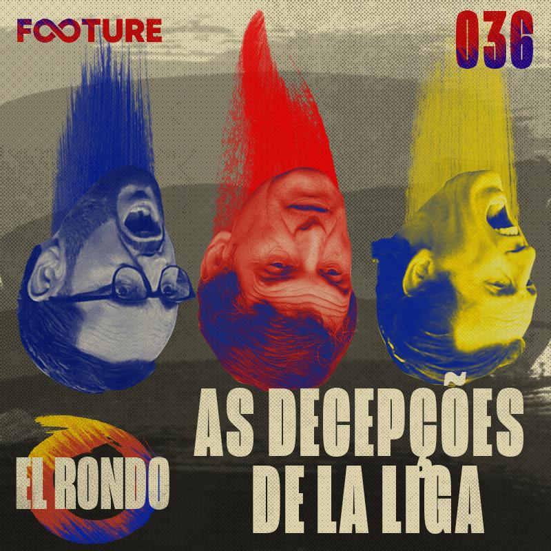 El Rondo #36 | Eibar, Getafe e Villarreal: as decepções de LaLiga