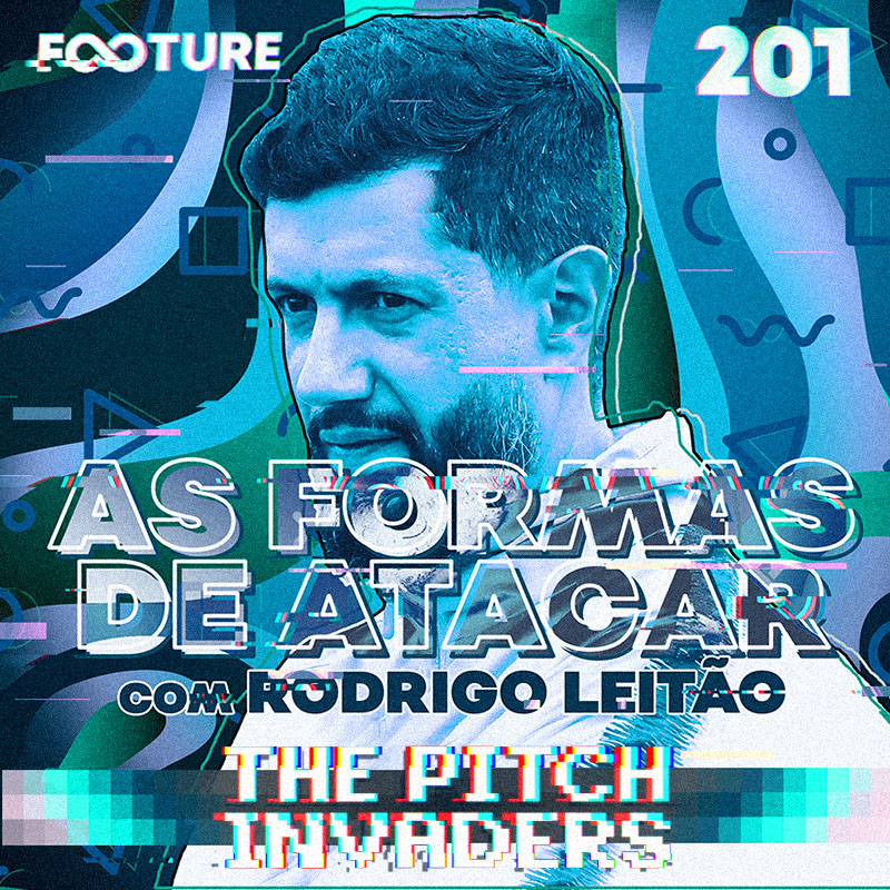 The Pitch Invaders #201 | Formas de Atacar, com Rodrigo Leitão