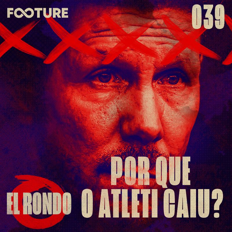 El Rondo #39 | Por que o Atlético de Madrid caiu tanto?