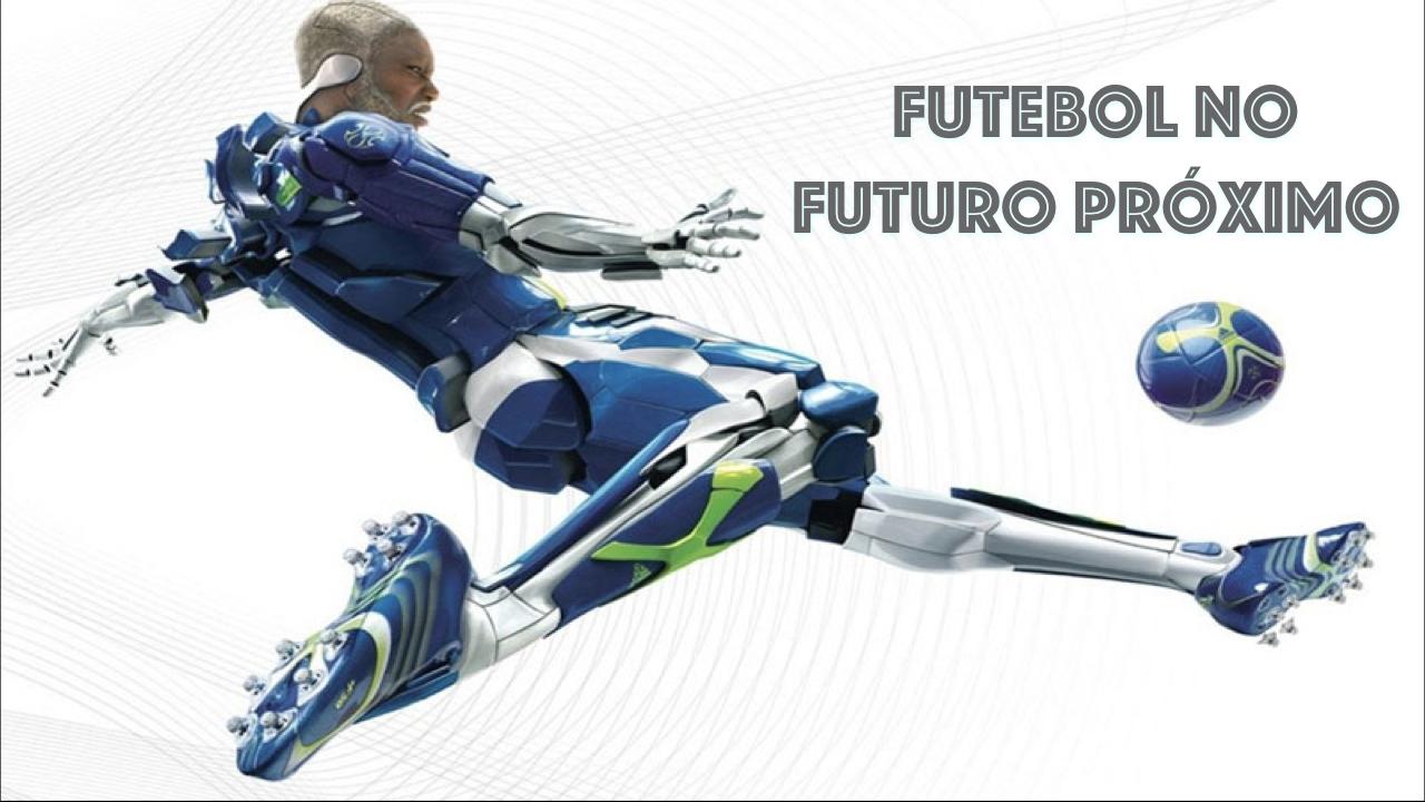 Como será o futebol do futuro?
