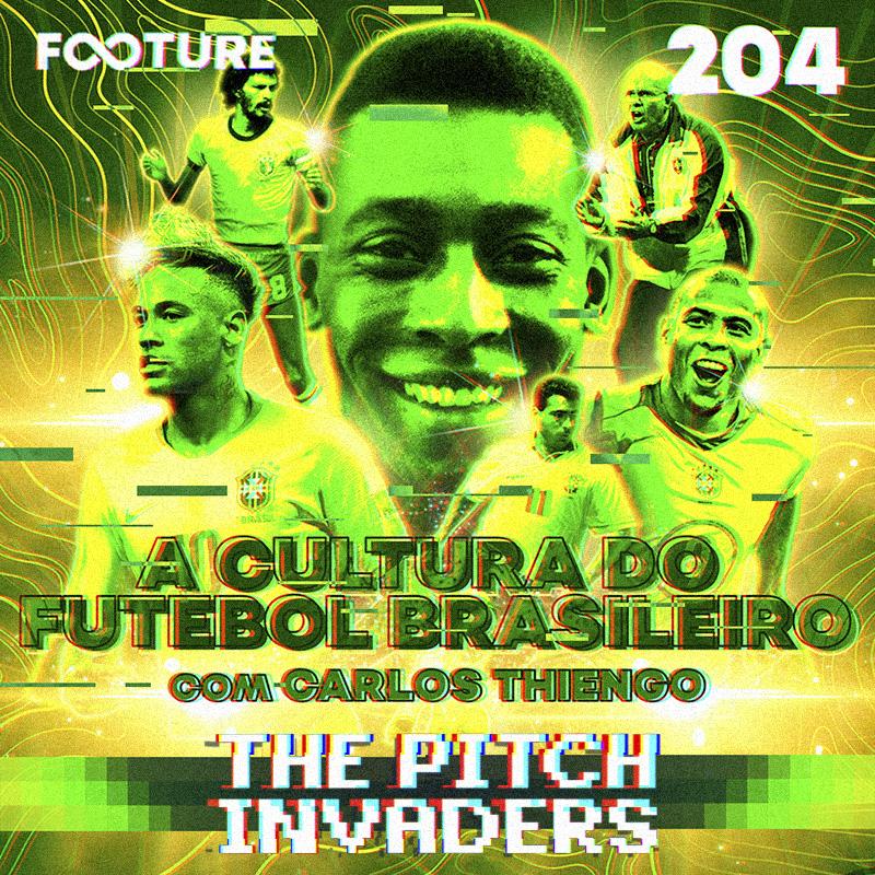 The Pitch Invaders #204 | A cultura do futebol brasileiro e o glossário da CBF