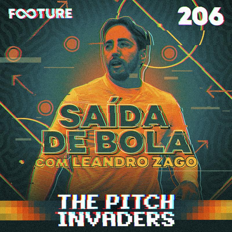 The Pitch Invaders #206 | Saída de Bola, com Leandro Zago