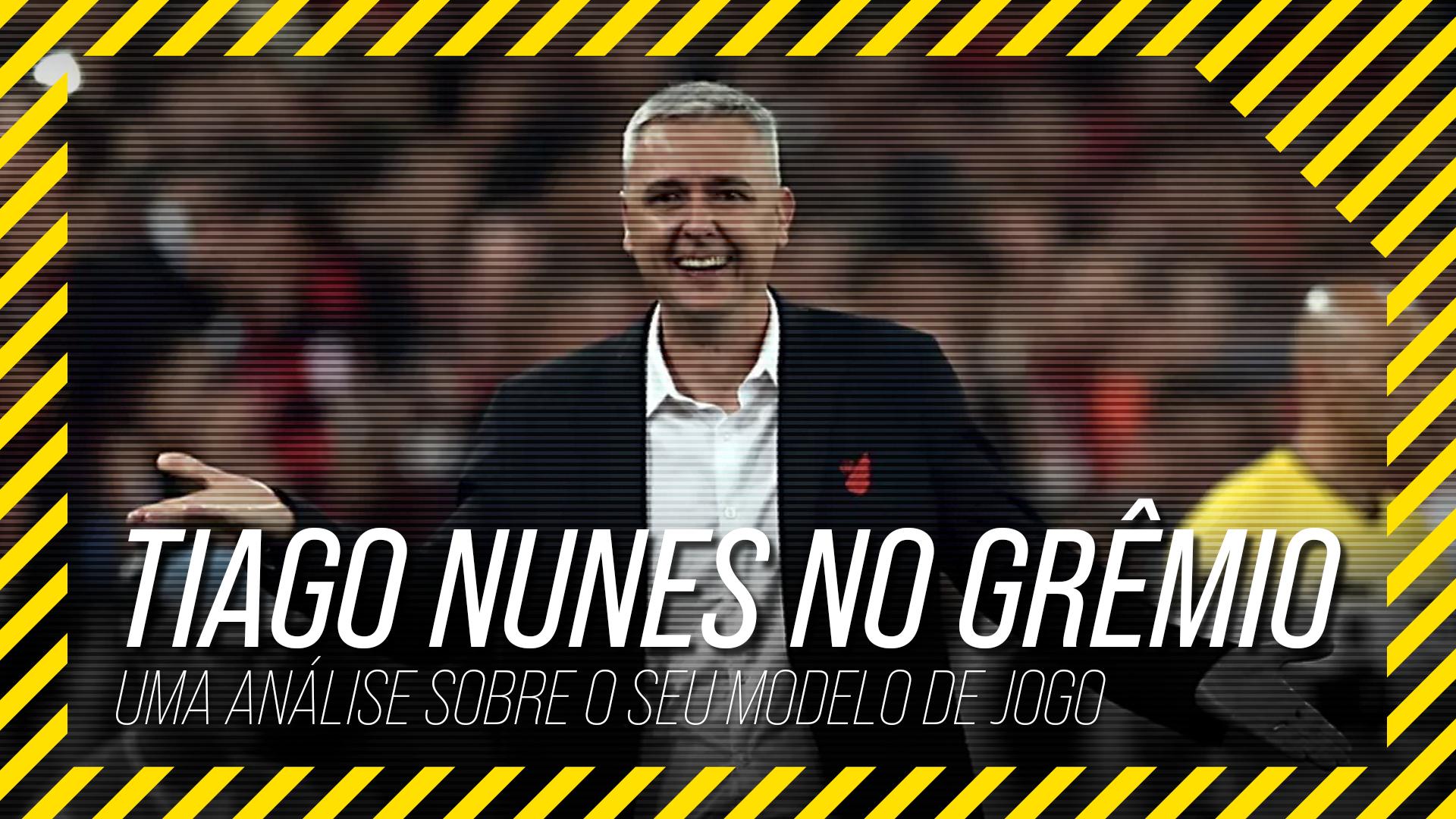 Conheça o modelo de jogo do Tiago Nunes, o novo treinador do Grêmio
