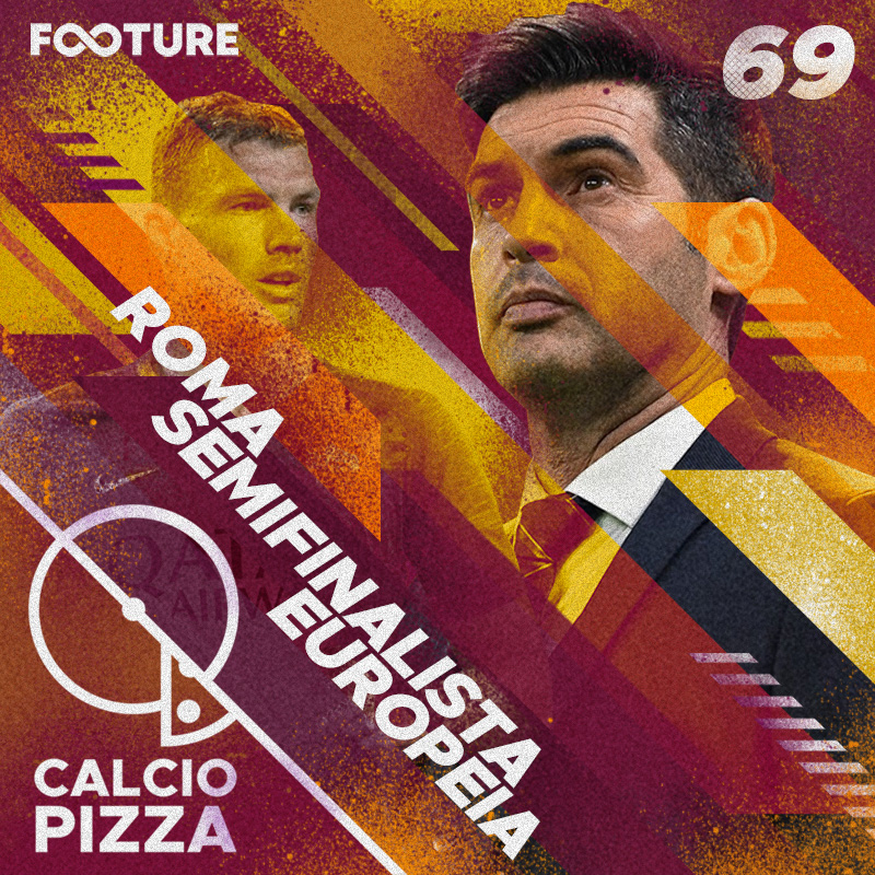 Calciopizza #69 | Roma semifinalista europeia: os giallorossi podem sonhar?