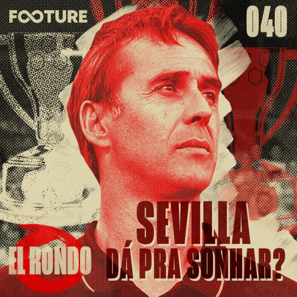 El Rondo #40 | Deixaram o Sevilla chegar?