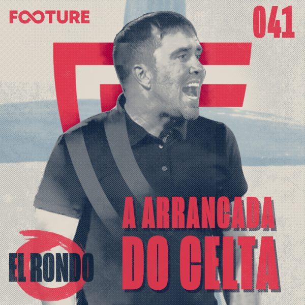 El Rondo #41 | O Celta de Coudet sonha com a Europa