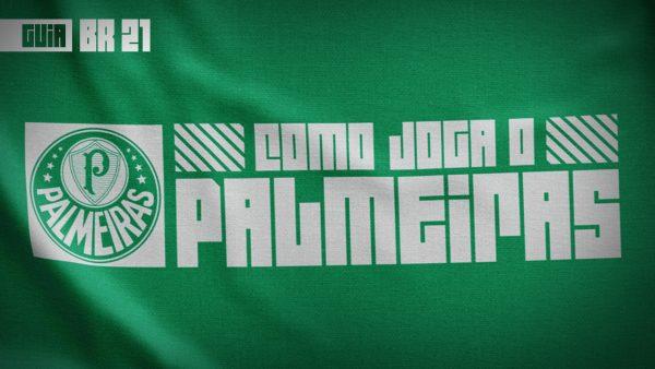 Guia do Brasileirão 2021 | Como joga o Palmeiras de Abel Ferreira