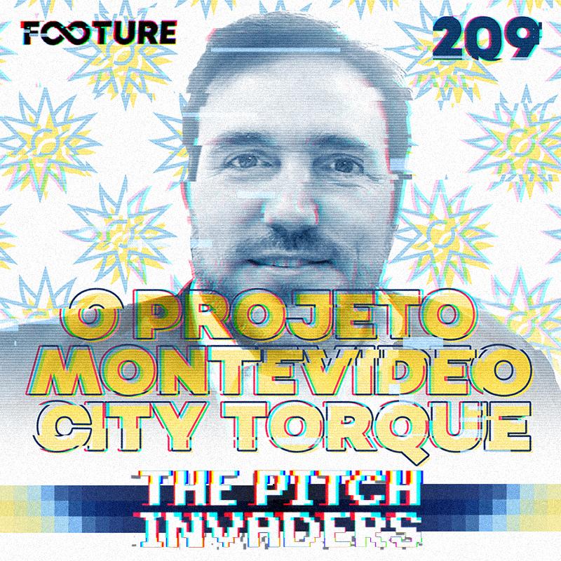 The Pitch Invaders #209 | O projeto Montevideo City Torque, com German Brunati