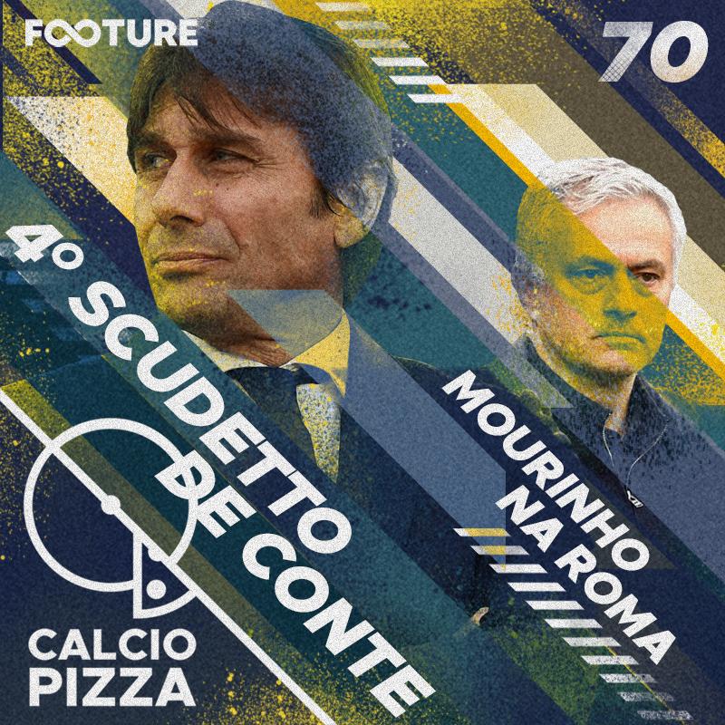 Calciopizza #70 | Mourinho na Roma e o título de Conte na Inter