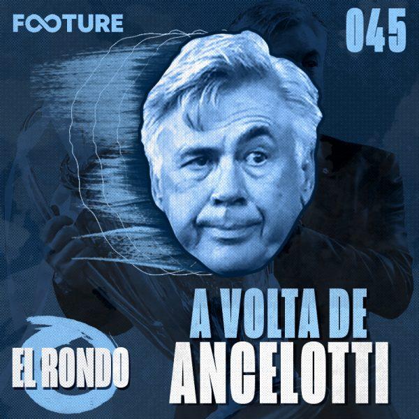 El Rondo #45 | A volta de Carlo Ancelotti ao Real Madrid