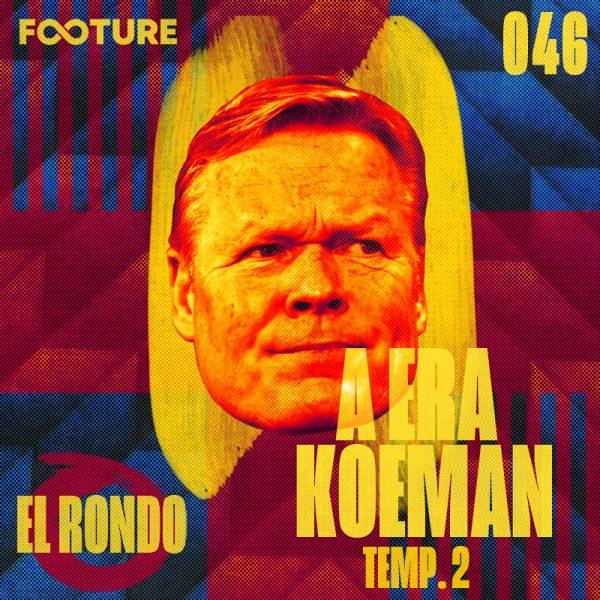 El Rondo #46 | A era Ronald Koeman no Barcelona: temporada 2