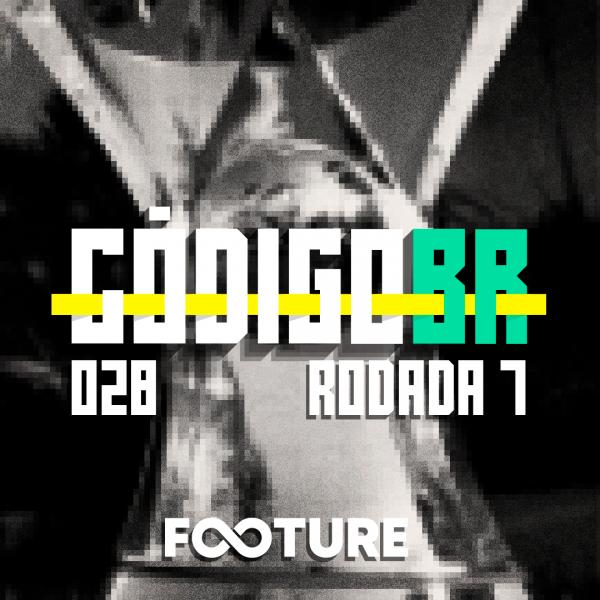 Código BR #28 | Power Ranking do Brasileirão 2021: rodada 7