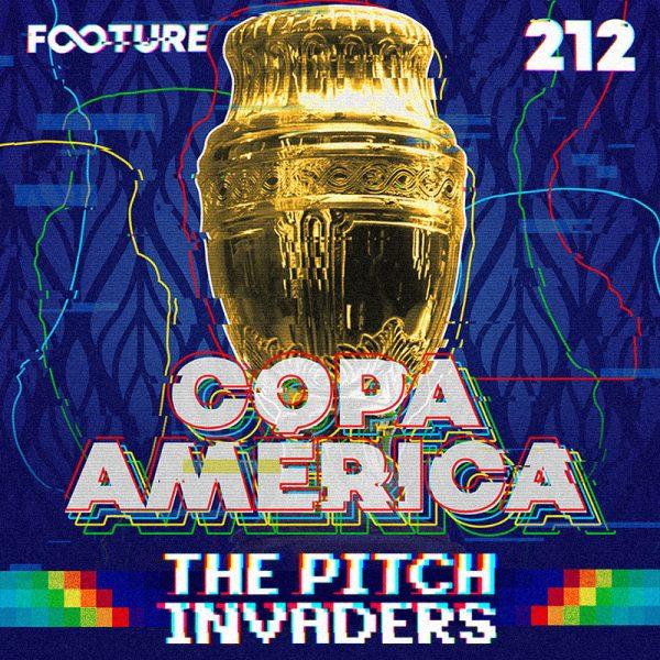 The Pitch Invaders #212 | A prévia da Copa América 2021