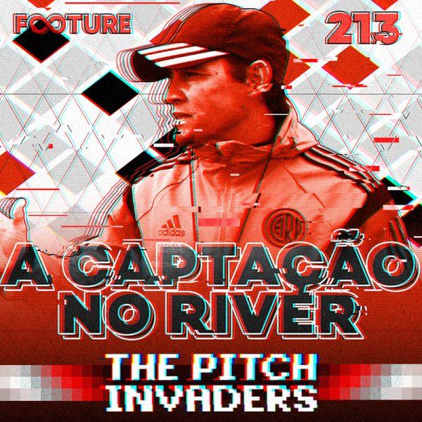 The Pitch Invaders #213 | A captação dos jovens no River Plate, com Daniel Brizuela