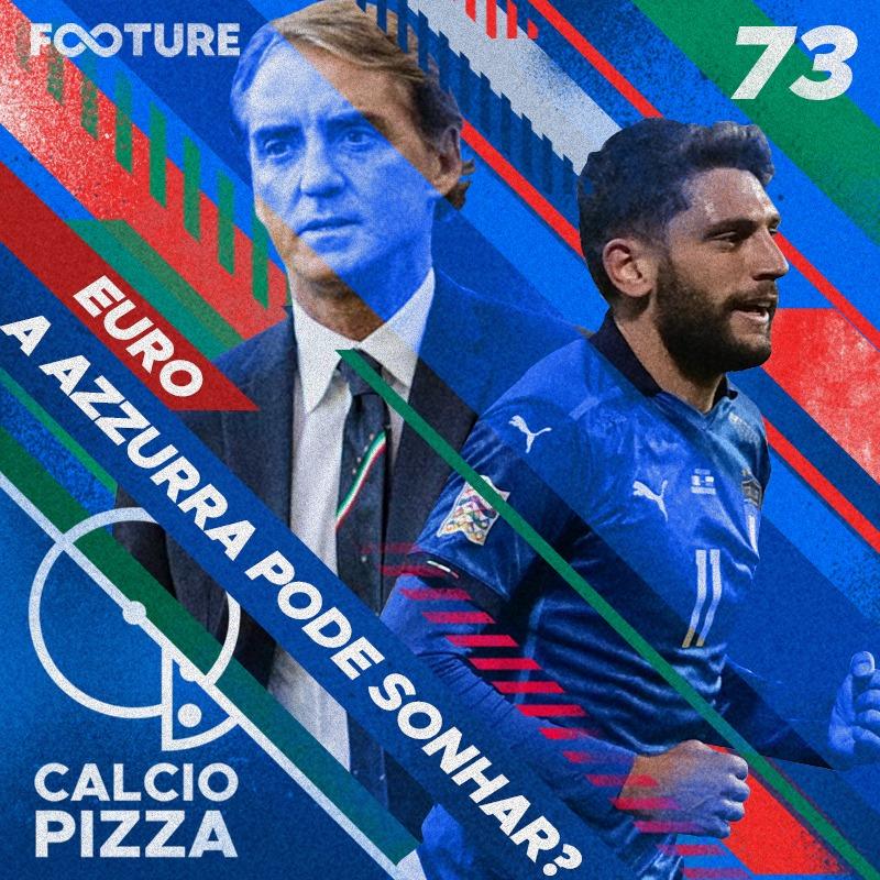 Calciopizza #73 | Itália na Euro: A Azzurra pode sonhar?