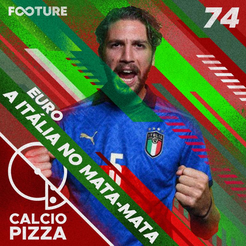 Calciopizza #74 | A Itália sonha com título da Euro: o mata-mata