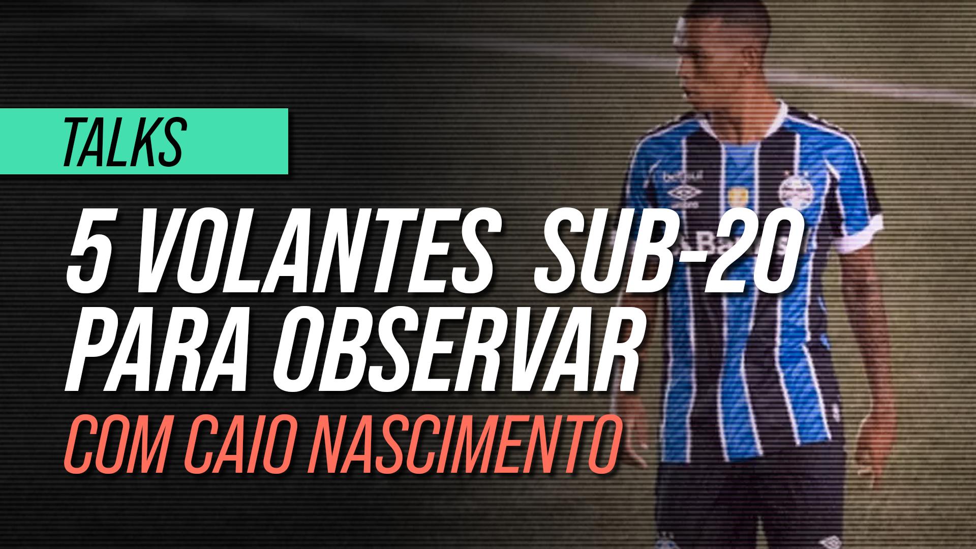 5 volantes sub-20 no Brasil para ficar de olho