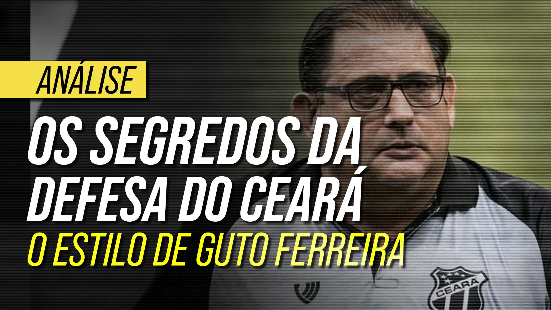 Como funciona o sistema defensivo do Ceará de Guto Ferreira