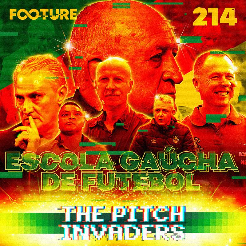 The Pitch Invaders #214 | A Escola Gaúcha de Futebol