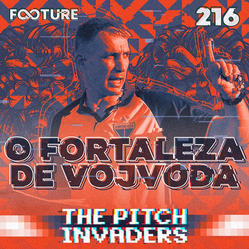 The Pitch Invaders #216 | O projeto Juan Pablo Vojvoda no Fortaleza