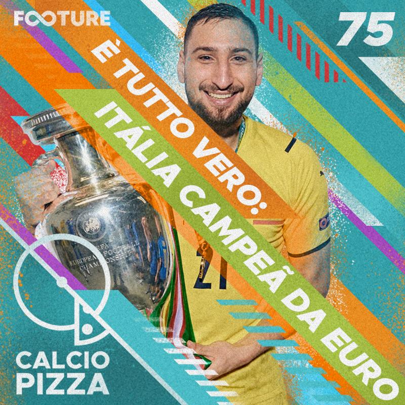 Calciopizza #75 | È tutto vero: Itália campeã da Euro 2020!