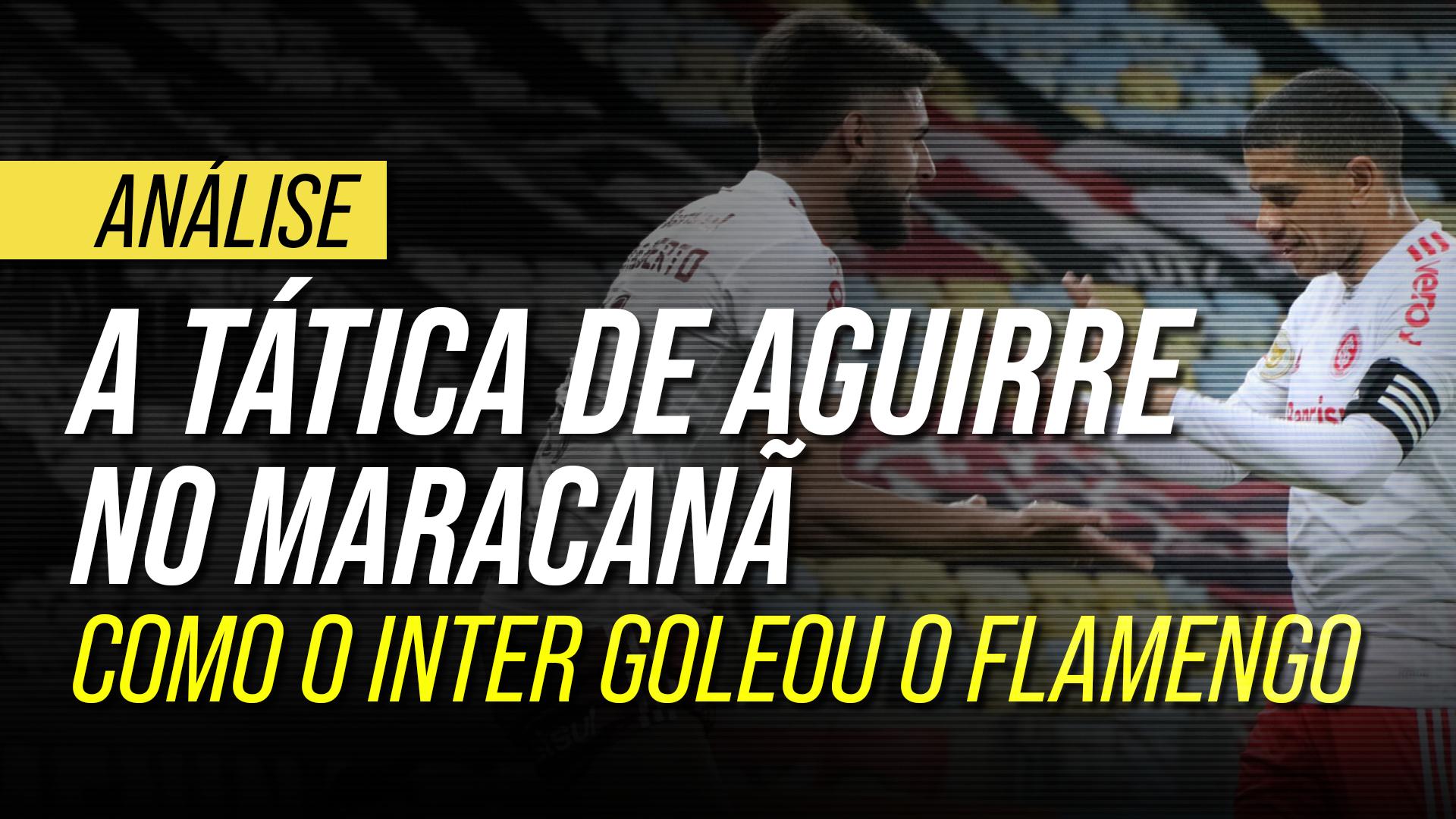 Análise tática de Inter 4-0 Flamengo: como Aguirre venceu Renato Gaúcho no Maracanã