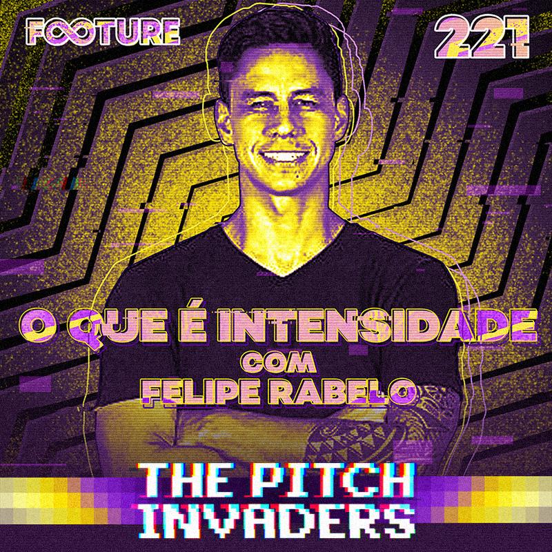 The Pitch Invaders #221 | O que é intensidade: Brasil vs Europa, com Felipe Rabelo