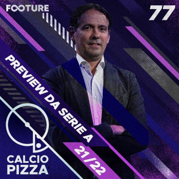 Calciopizza #77 | Preview da Serie A 2021-22