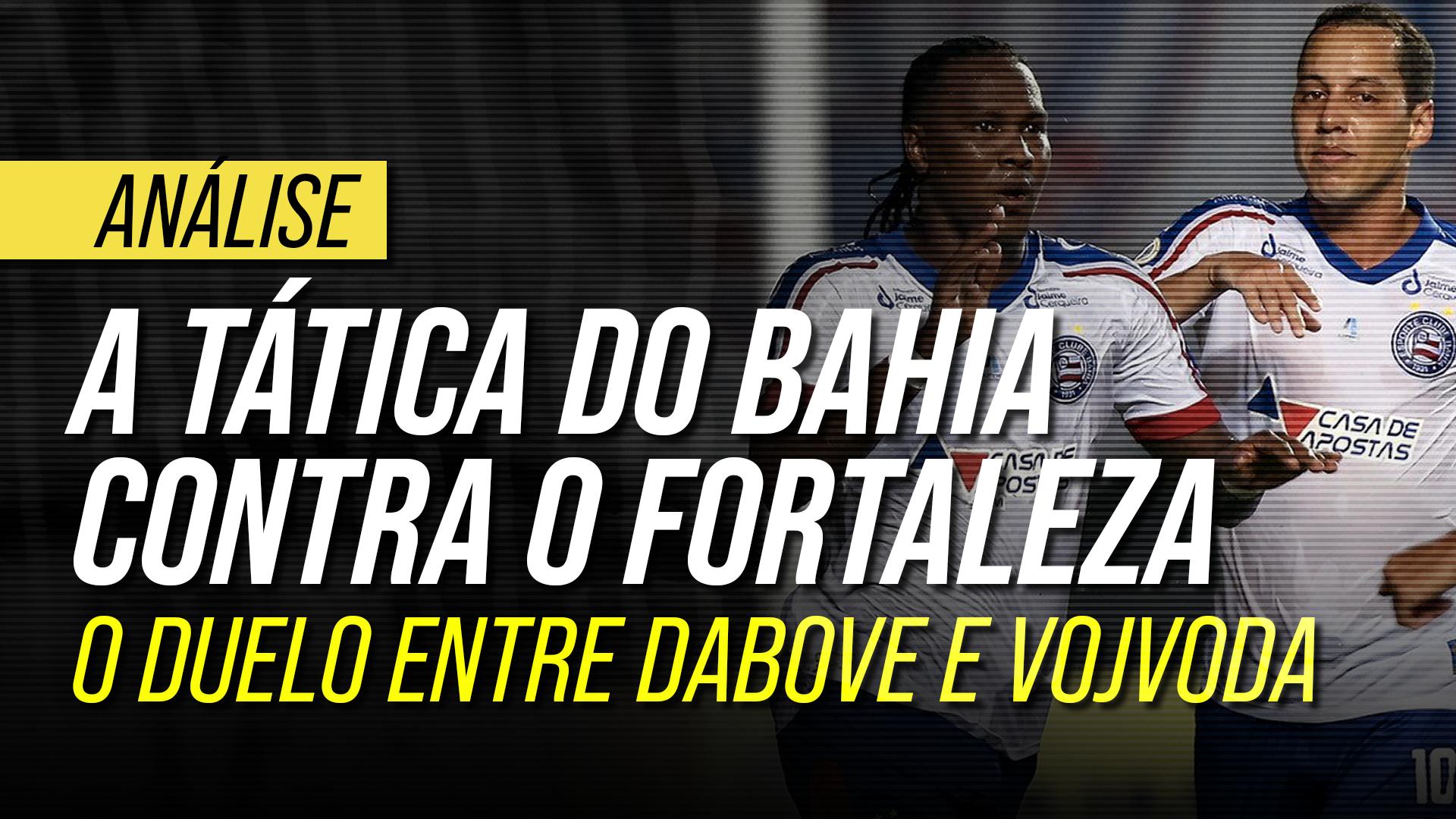 Análise tática de Bahia 4 a 2 Fortaleza: como Dabove venceu Vojvoda em Pituaçu
