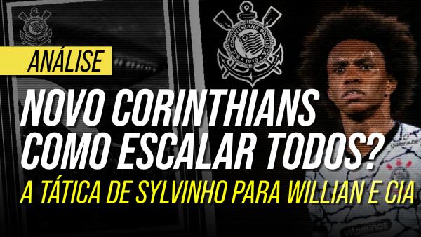 Como Sylvinho irá escalar o Corinthians:  a tática para Willian, Roger Guedes, Renato Augusto e cia
