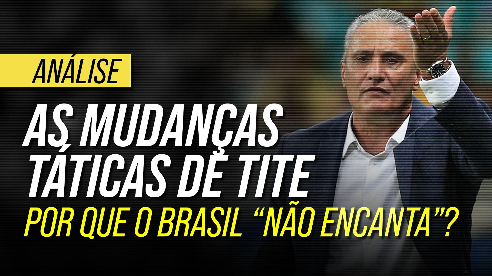 O Brasil de Tite joga mal?  Entenda as mudanças táticas da Seleção desde sua chegada