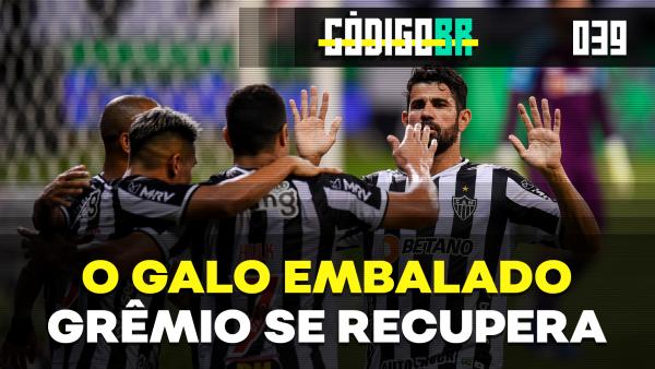Código BR #39 | A dupla Hulk-Diego Costa, o Brasileirão de Edenilson, Grêmio e SP respiram