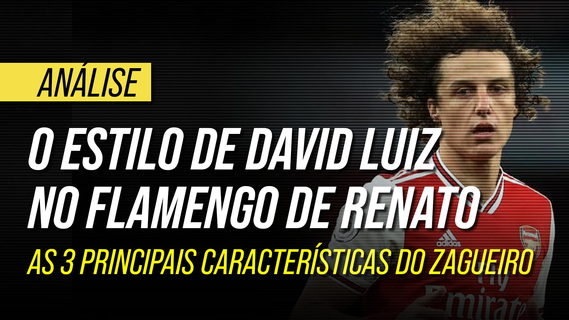 Como David Luiz se encaixa no Flamengo de Renato: análise tática do novo zagueiro rubro-negro