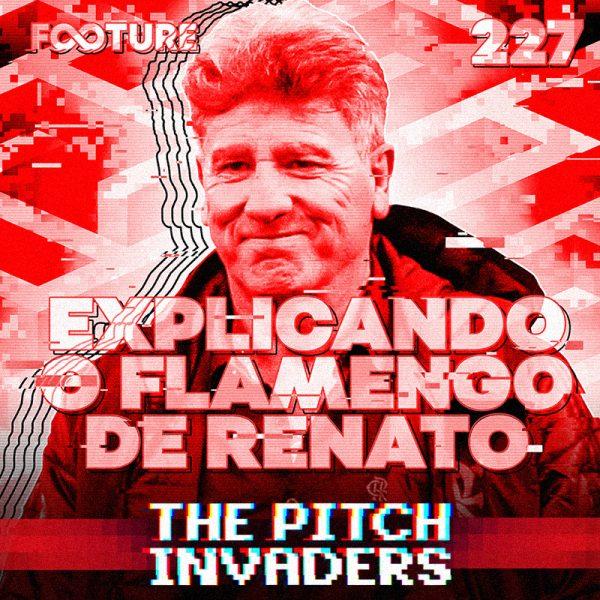 The Pitch Invaders #227 | Explicando Taticamente o Flamengo de Renato Gaúcho
