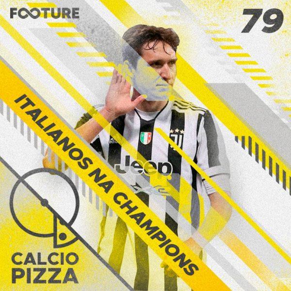 Calciopizza #79 | Os italianos na Champions League