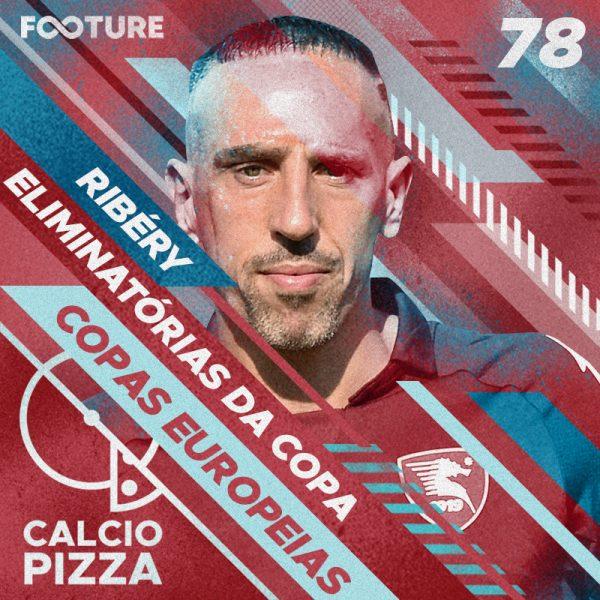 Calciopizza #78 | Ribery no Salernitana, a Itália nas Eliminatórias e os italianos na Europa