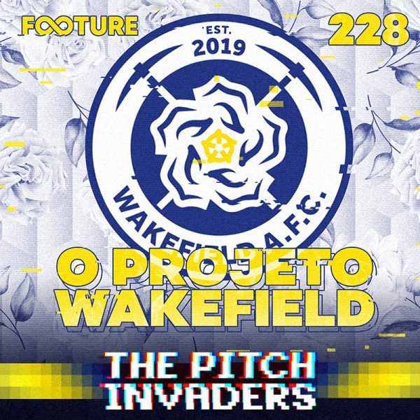 The Pitch Invaders #228 | O projeto Wakefield