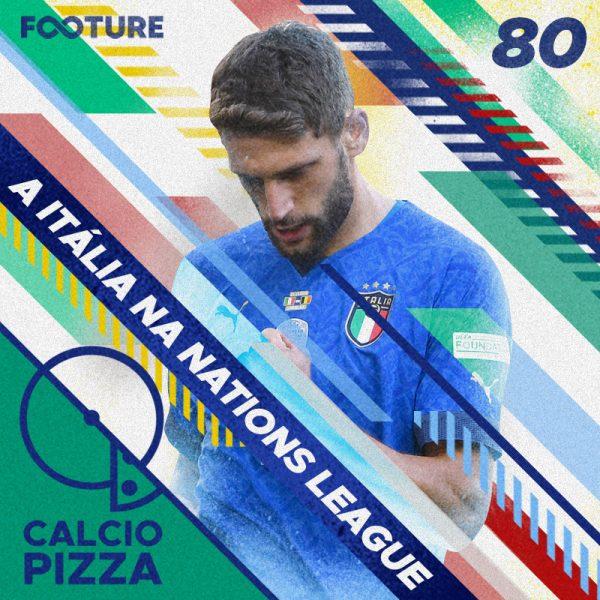 Calciopizza #80 | A Itália na Nations League